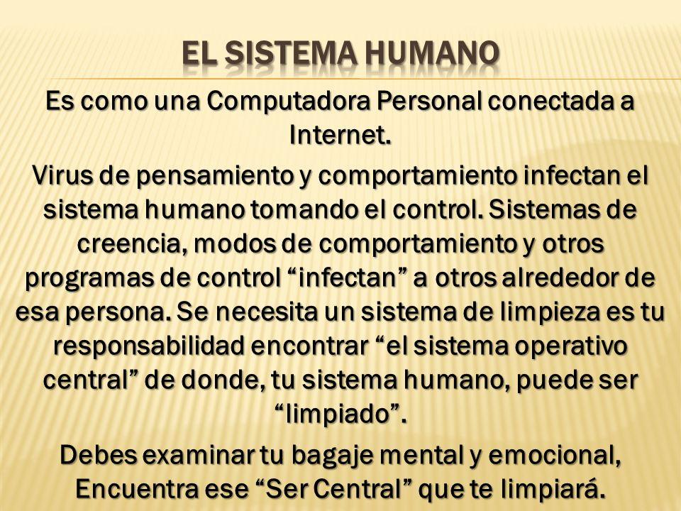 Es como una Computadora Personal conectada a Internet. Virus de pensamiento y comportamiento infectan el sistema humano tomando el control. Sistemas d