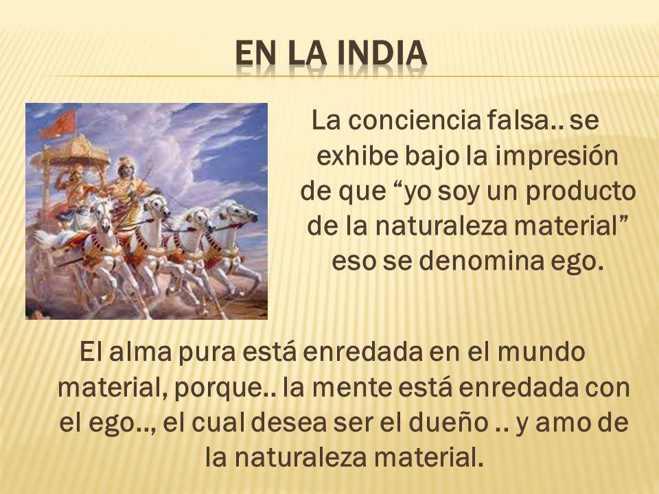 La conciencia falsa.. se exhibe bajo la impresión de que yo soy un producto de la naturaleza material eso se denomina ego. El alma pura está enredada