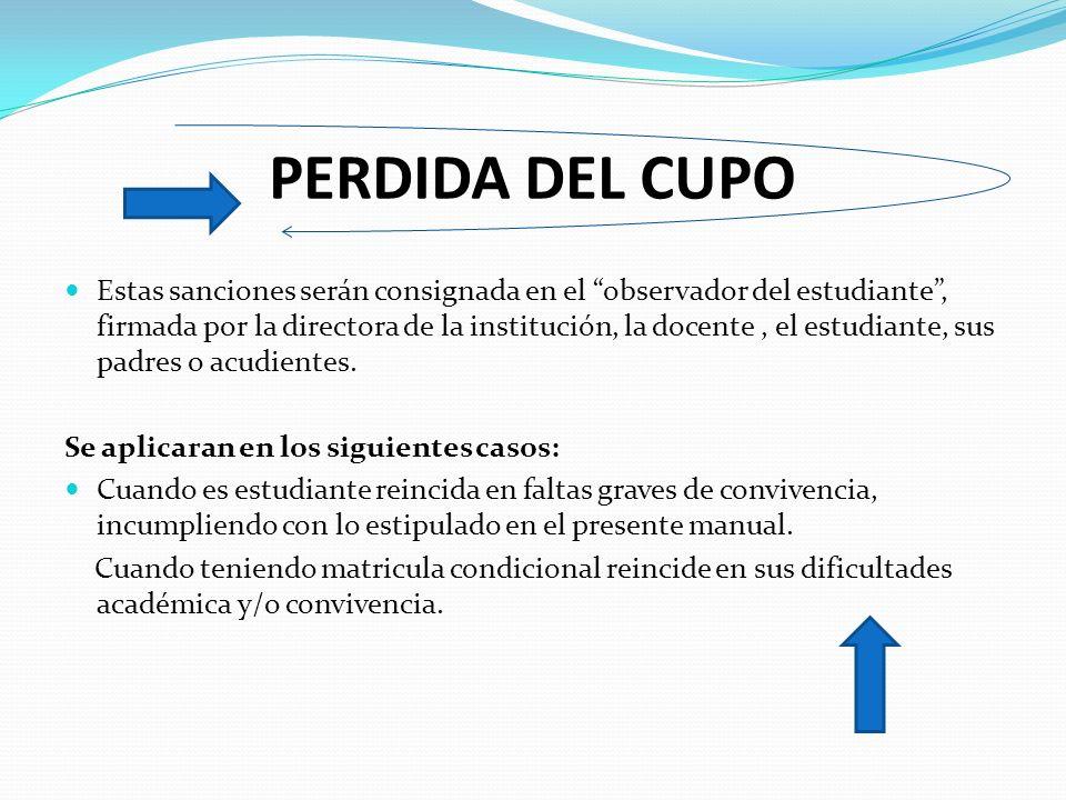 PERDIDA DEL CUPO Estas sanciones serán consignada en el observador del estudiante, firmada por la directora de la institución, la docente, el estudiante, sus padres o acudientes.