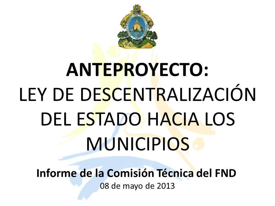 ANTEPROYECTO: LEY DE DESCENTRALIZACIÓN DEL ESTADO HACIA LOS MUNICIPIOS 08 de mayo de 2013 Informe de la Comisión Técnica del FND