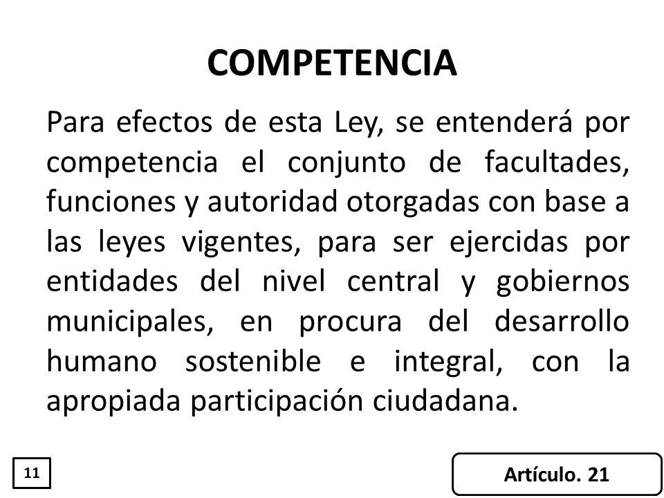 COMPETENCIA Para efectos de esta Ley, se entenderá por competencia el conjunto de facultades, funciones y autoridad otorgadas con base a las leyes vig