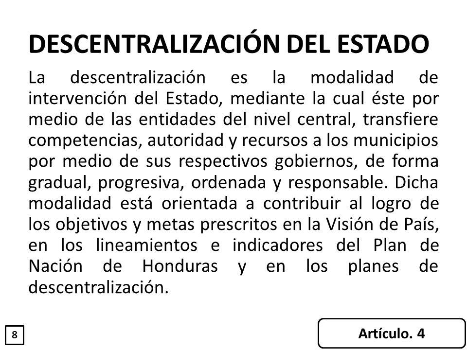 DESCENTRALIZACIÓN DEL ESTADO La descentralización es la modalidad de intervención del Estado, mediante la cual éste por medio de las entidades del niv
