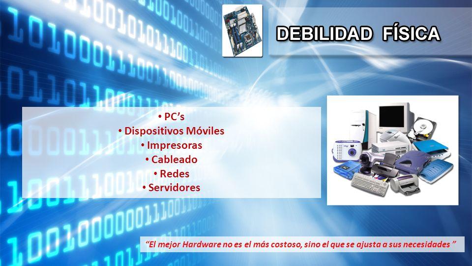 PCs Dispositivos Móviles Impresoras Cableado Redes Servidores El mejor Hardware no es el más costoso, sino el que se ajusta a sus necesidades