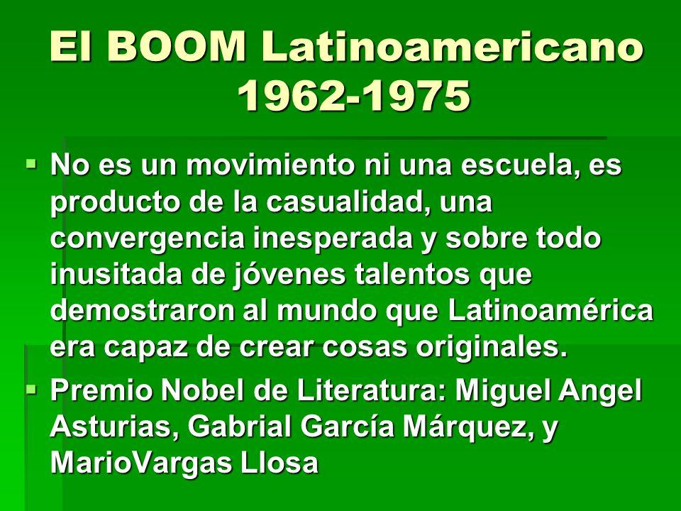 El BOOM Latinoamericano 1962-1975 No es un movimiento ni una escuela, es producto de la casualidad, una convergencia inesperada y sobre todo inusitada de jóvenes talentos que demostraron al mundo que Latinoamérica era capaz de crear cosas originales.
