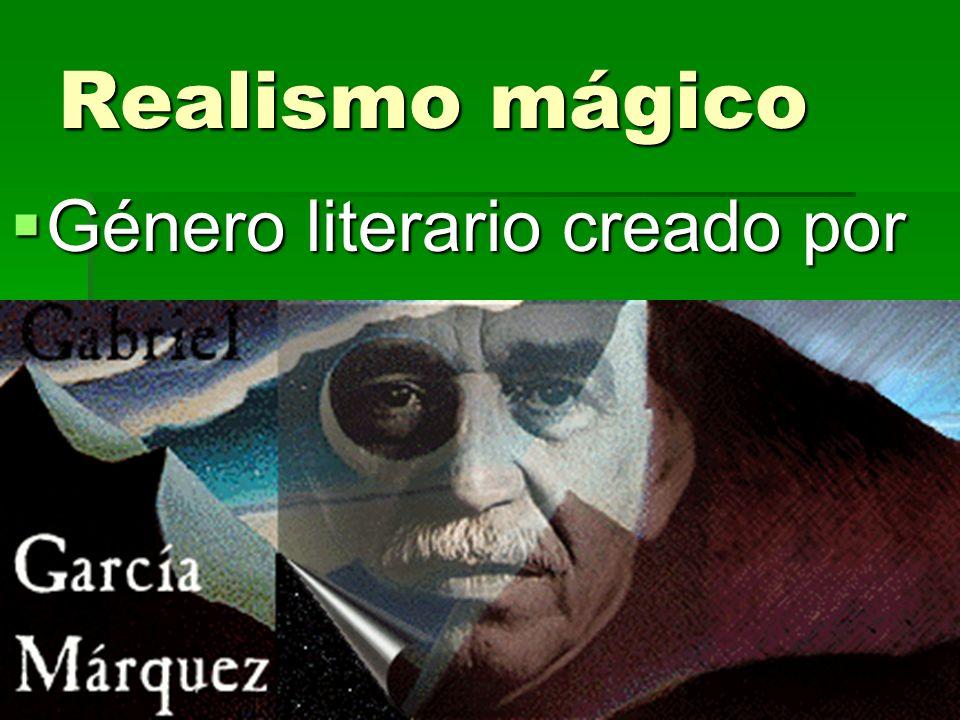 Realismo mágico Género literario creado por Género literario creado por