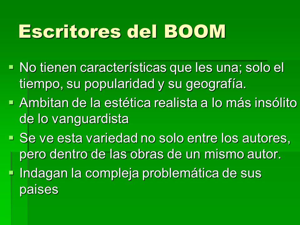Escritores del BOOM No tienen características que les una; solo el tiempo, su popularidad y su geografía. No tienen características que les una; solo