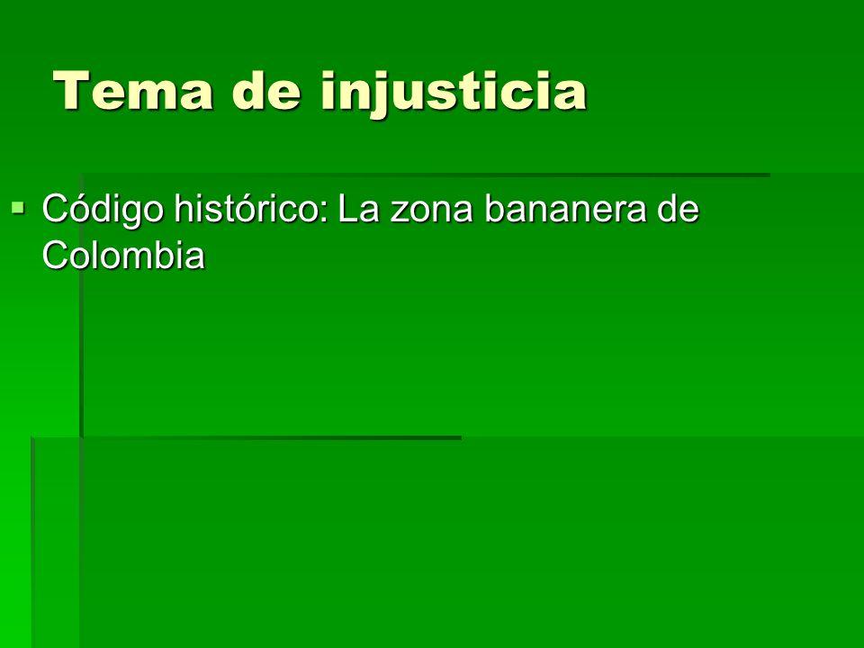 Tema de injusticia Código histórico: La zona bananera de Colombia Código histórico: La zona bananera de Colombia