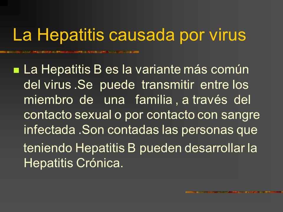 La Hepatitis causada por virus La hepatitis A y E son ambas padecimientos agudos. Se transmiten por contacto con materia fecal, tanto por vía directa
