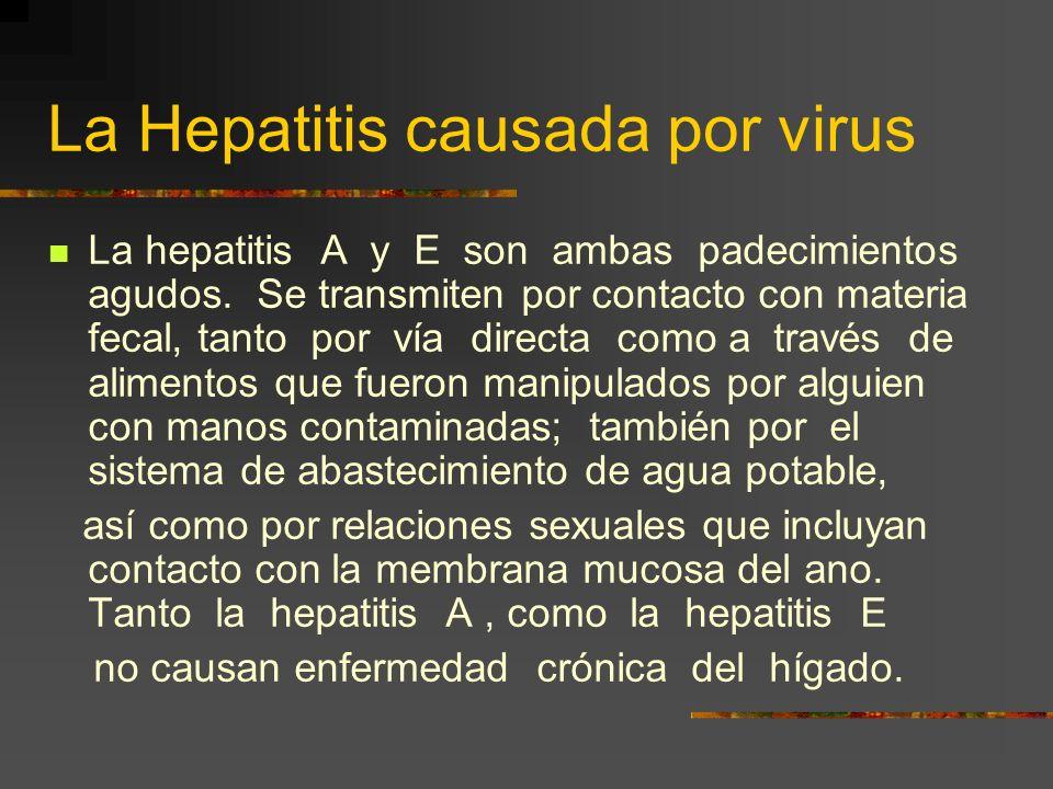 La Hepatitis causada por virus Los científicos han logrado identificar cinco virus que causan la hepatitis. Se les llama virus de Hepatitis A, B, C, D