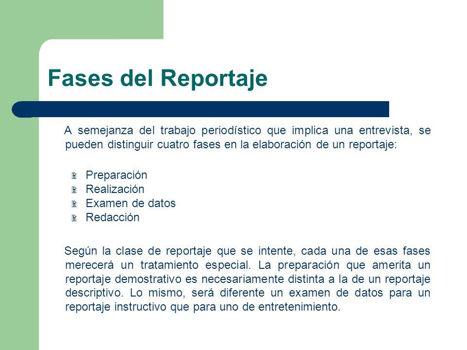 Fases del Reportaje A semejanza del trabajo periodístico que implica una entrevista, se pueden distinguir cuatro fases en la elaboración de un reporta
