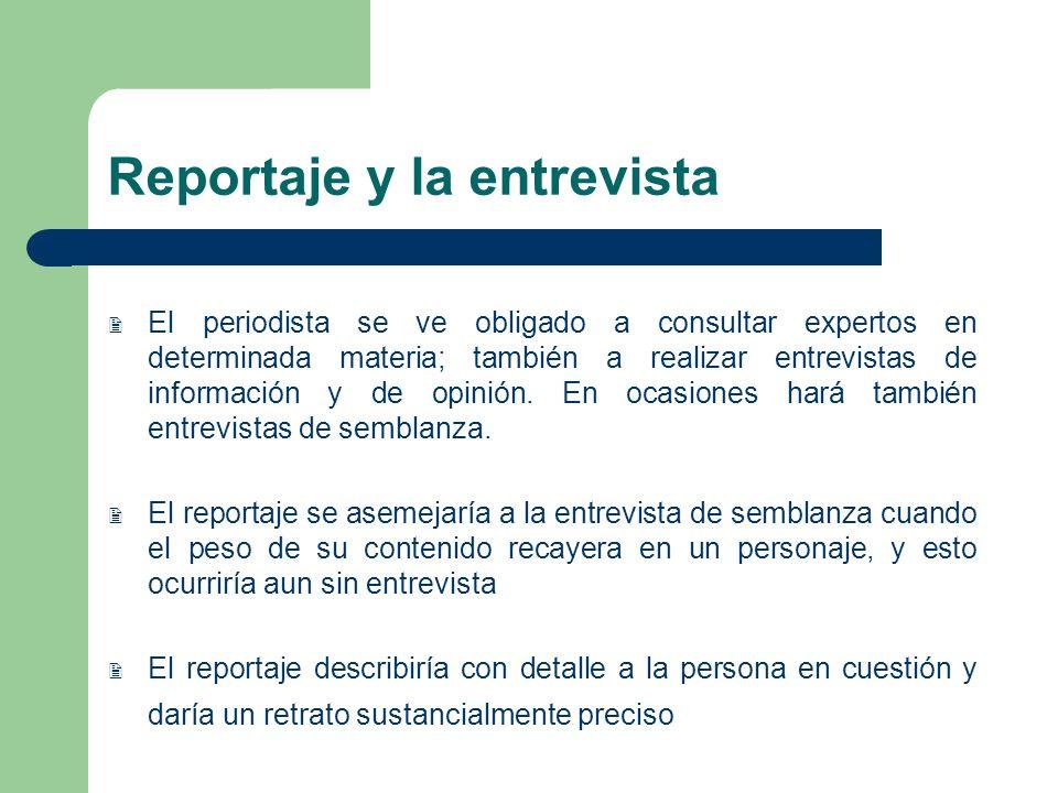 Reportaje y la entrevista El periodista se ve obligado a consultar expertos en determinada materia; también a realizar entrevistas de información y de