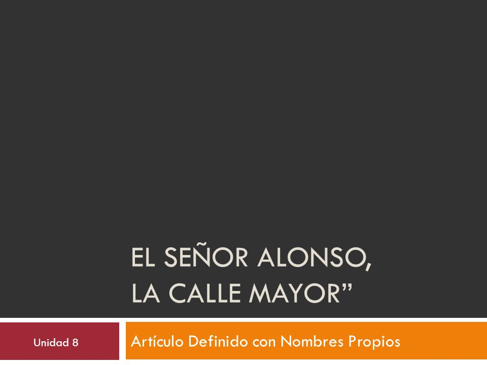 EL SEÑOR ALONSO, LA CALLE MAYOR Artículo Definido con Nombres Propios Unidad 8