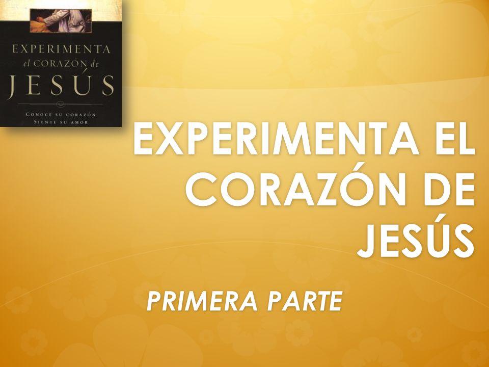 EXPERIMENTA EL CORAZÓN DE JESÚS PRIMERA PARTE
