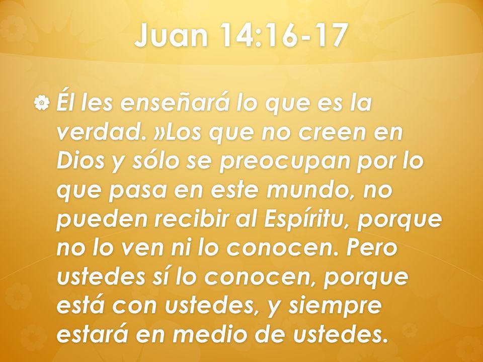 Juan 14:16-17 Él les enseñará lo que es la verdad. »Los que no creen en Dios y sólo se preocupan por lo que pasa en este mundo, no pueden recibir al E