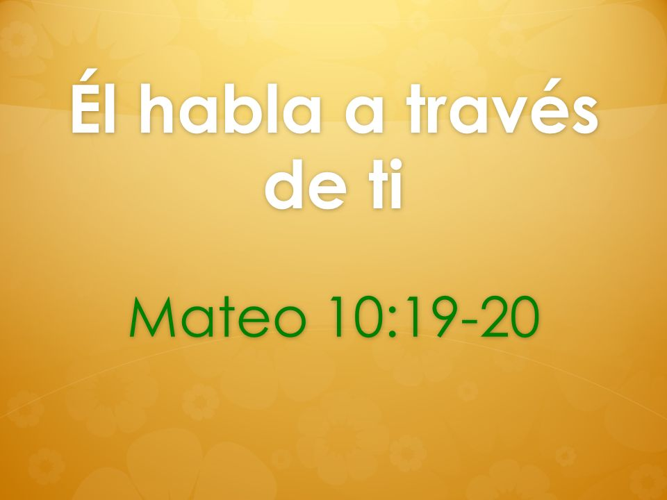 Él habla a través de ti Mateo 10:19-20
