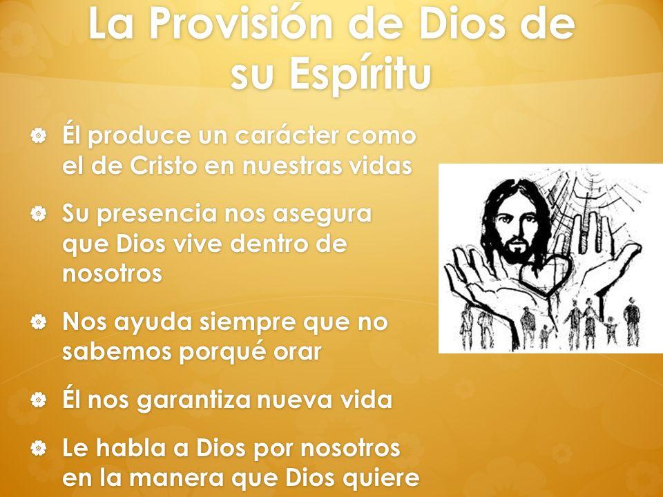 La Provisión de Dios de su Espíritu Él produce un carácter como el de Cristo en nuestras vidas Él produce un carácter como el de Cristo en nuestras vi