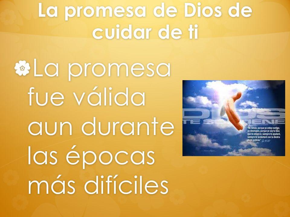La promesa de Dios de cuidar de ti La promesa fue válida aun durante las épocas más difíciles La promesa fue válida aun durante las épocas más difícil