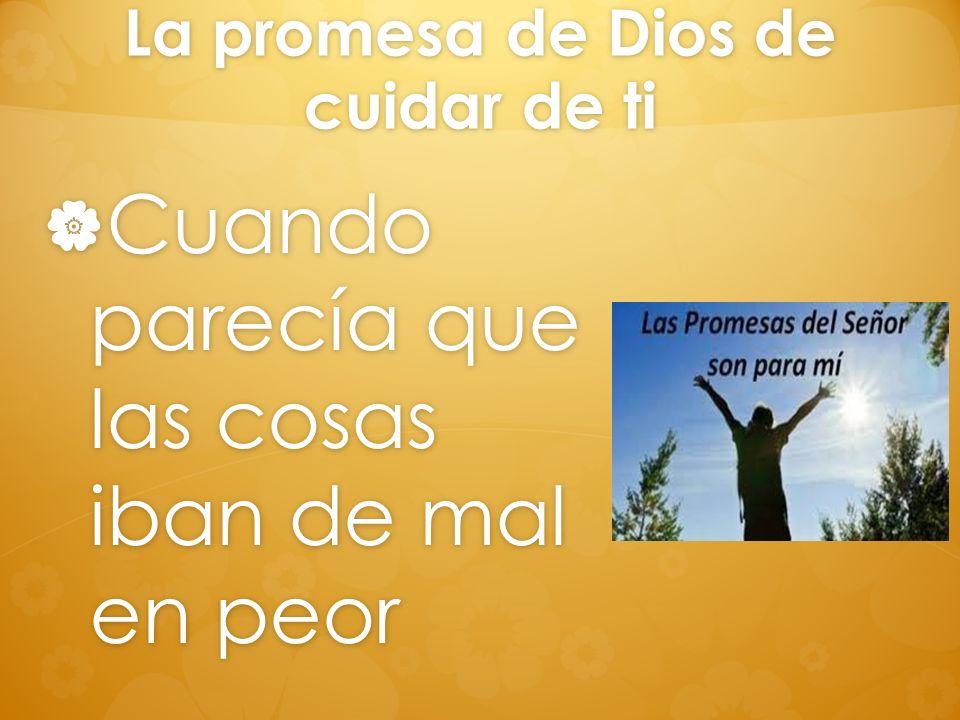 La promesa de Dios de cuidar de ti Cuando parecía que las cosas iban de mal en peor Cuando parecía que las cosas iban de mal en peor