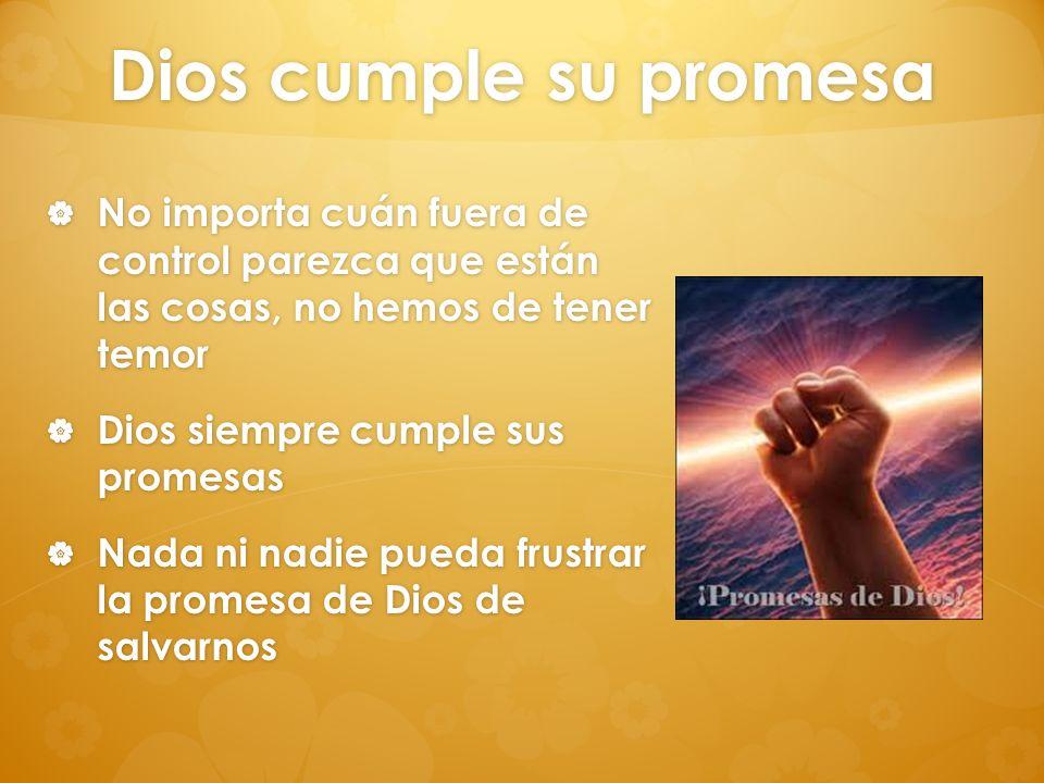 Dios cumple su promesa No importa cuán fuera de control parezca que están las cosas, no hemos de tener temor No importa cuán fuera de control parezca