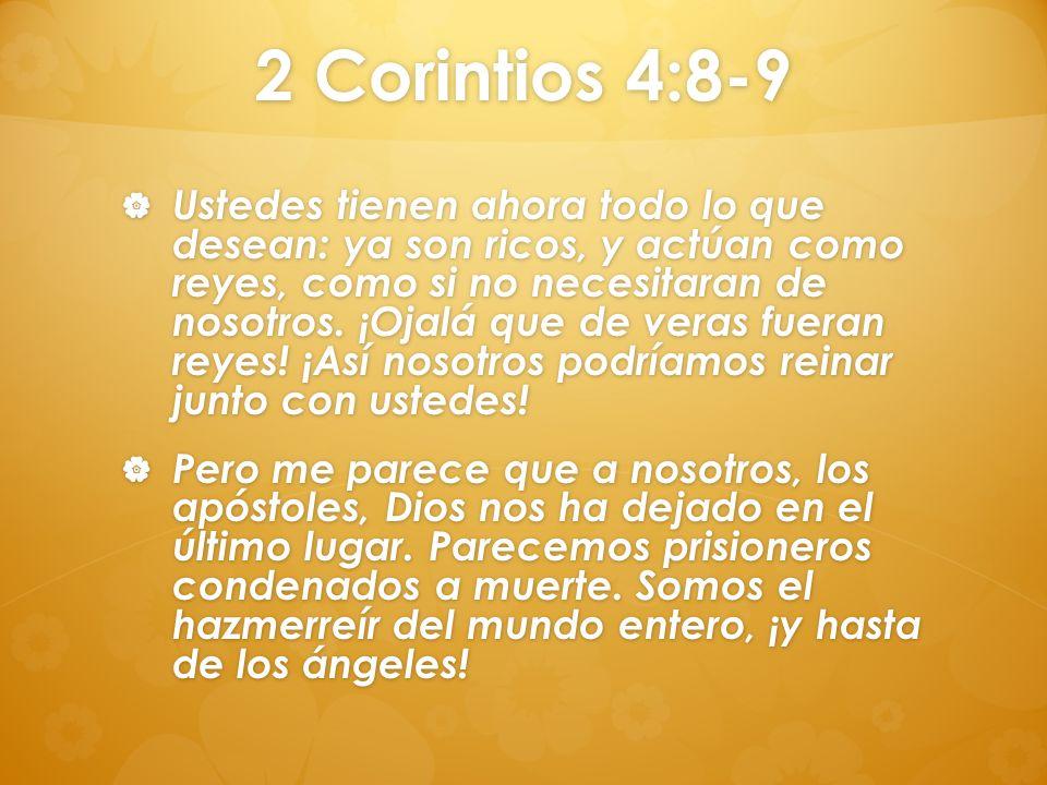 2 Corintios 4:8-9 Ustedes tienen ahora todo lo que desean: ya son ricos, y actúan como reyes, como si no necesitaran de nosotros. ¡Ojalá que de veras