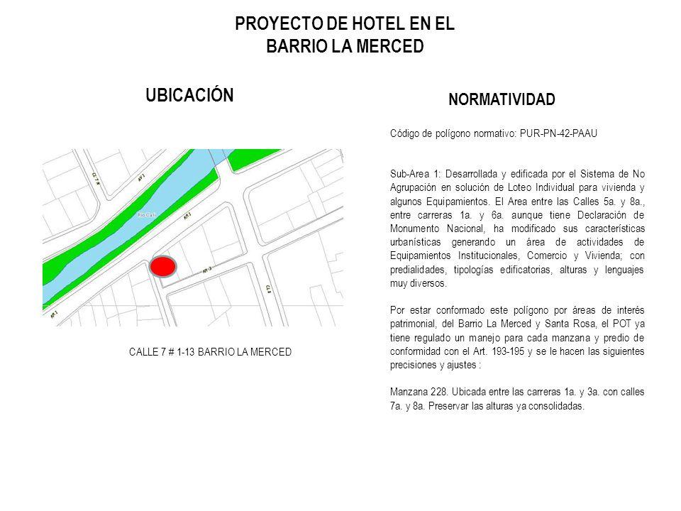 PROYECTO DE HOTEL EN EL BARRIO LA MERCED UBICACIÓN NORMATIVIDAD Código de polígono normativo: PUR-PN-42-PAAU Sub-Area 1: Desarrollada y edificada por
