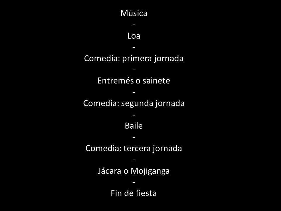 Música - Loa - Comedia: primera jornada - Entremés o sainete - Comedia: segunda jornada - Baile - Comedia: tercera jornada - Jácara o Mojiganga - Fin