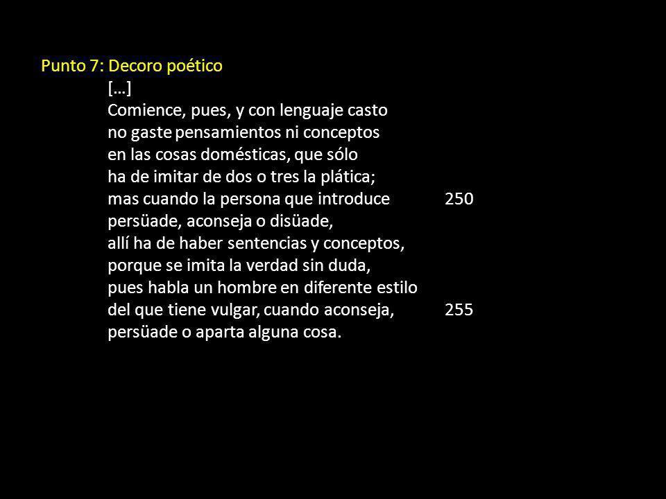 Punto 7: Decoro poético […] Comience, pues, y con lenguaje casto no gaste pensamientos ni conceptos en las cosas domésticas, que sólo ha de imitar de