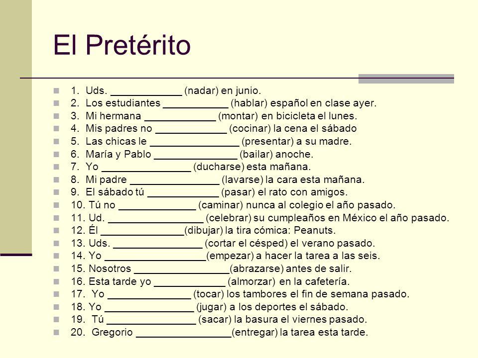 El Pretérito 1. Uds. ____________ (nadar) en junio. 2. Los estudiantes ___________ (hablar) español en clase ayer. 3. Mi hermana ____________ (montar)