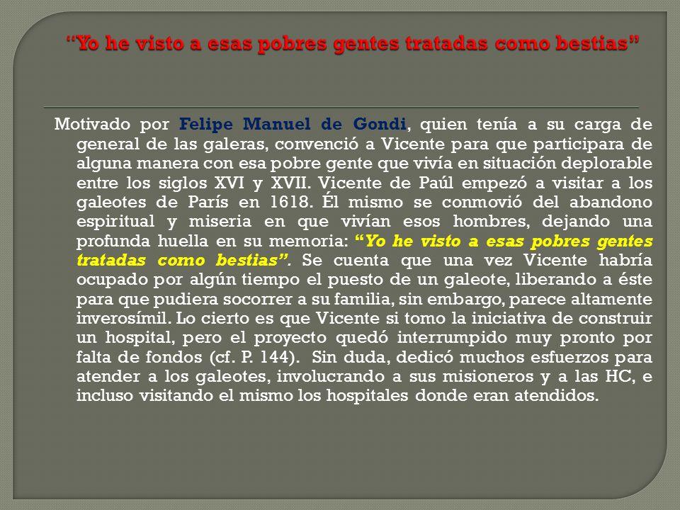 Motivado por Felipe Manuel de Gondi, quien tenía a su carga de general de las galeras, convenció a Vicente para que participara de alguna manera con e