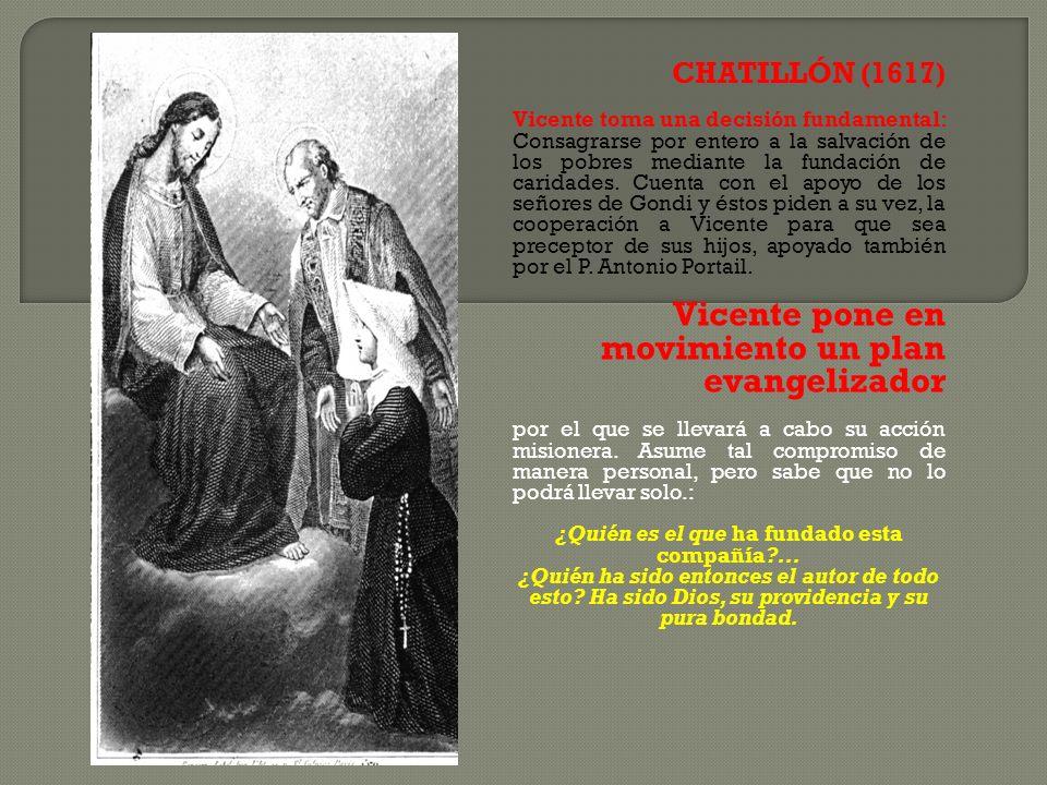 CHATILLÓN (1617) Vicente toma una decisión fundamental: Consagrarse por entero a la salvación de los pobres mediante la fundación de caridades. Cuenta