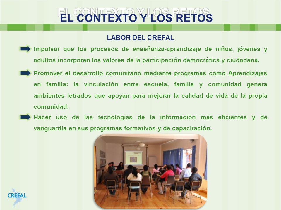 EL CONTEXTO Y LOS RETOS LABOR DEL CREFAL Impulsar que los procesos de enseñanza-aprendizaje de niños, jóvenes y adultos incorporen los valores de la p