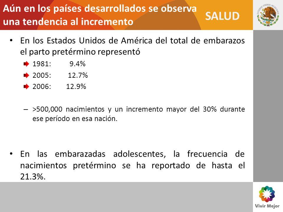 SALUD Aún en los países desarrollados se observa una tendencia al incremento En los Estados Unidos de América del total de embarazos el parto pretérmi