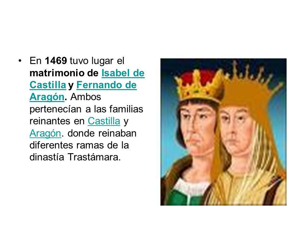 En 1469 tuvo lugar el matrimonio de Isabel de Castilla y Fernando de Aragón. Ambos pertenecían a las familias reinantes en Castilla y Aragón. donde re