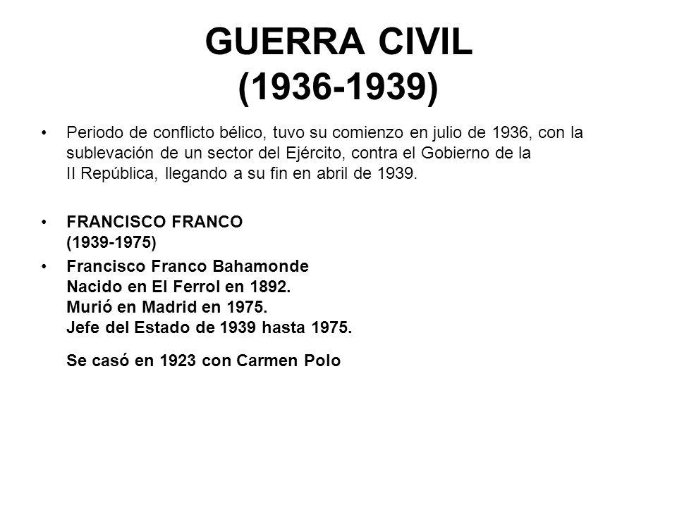 GUERRA CIVIL (1936-1939) Periodo de conflicto bélico, tuvo su comienzo en julio de 1936, con la sublevación de un sector del Ejército, contra el Gobie