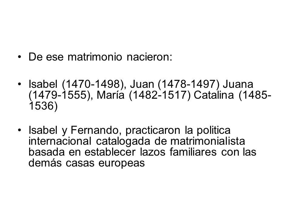 De ese matrimonio nacieron: Isabel (1470-1498), Juan (1478-1497) Juana (1479-1555), María (1482-1517) Catalina (1485- 1536) Isabel y Fernando, practic