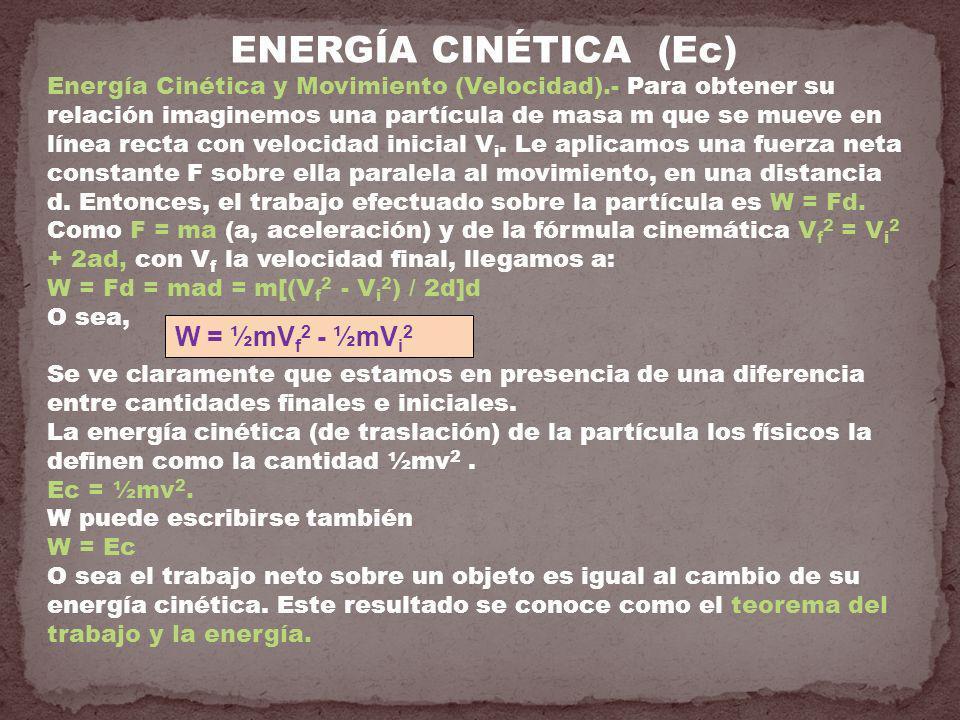ENERGÍA CINÉTICA (Ec) Energía Cinética y Movimiento (Velocidad).- Para obtener su relación imaginemos una partícula de masa m que se mueve en línea re