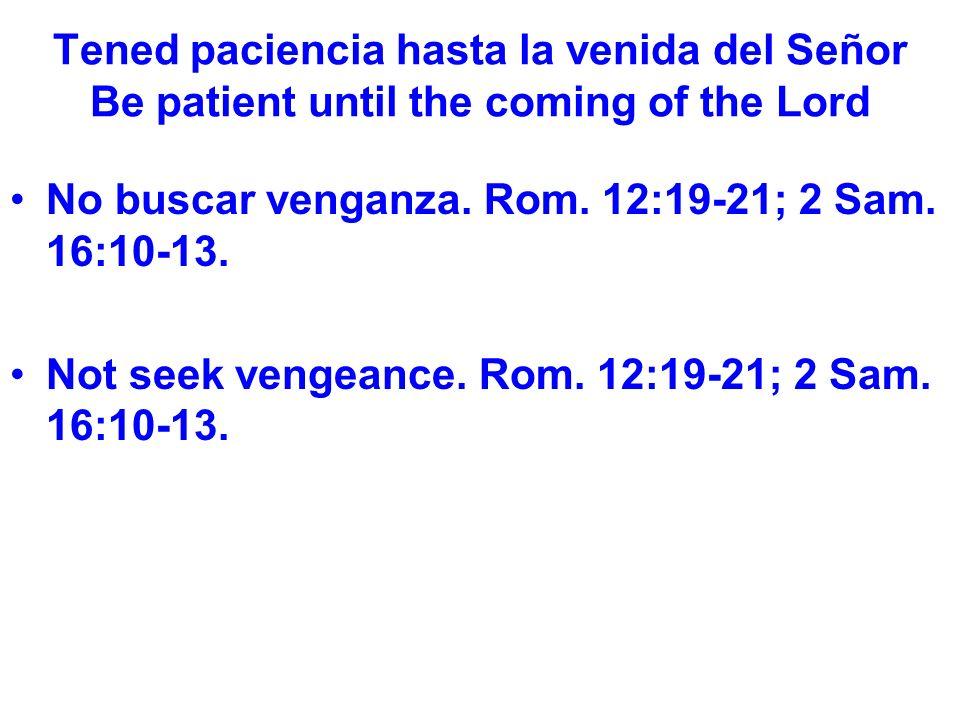 Tened paciencia hasta la venida del Señor Be patient until the coming of the Lord No buscar venganza.