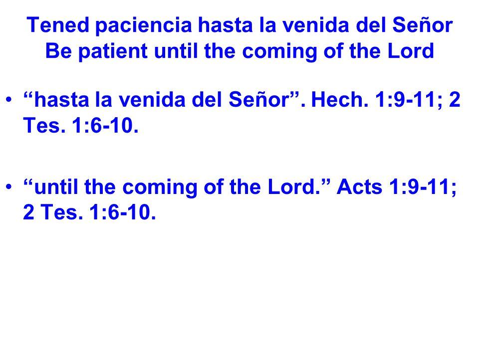 Tened paciencia hasta la venida del Señor Be patient until the coming of the Lord hasta la venida del Señor.