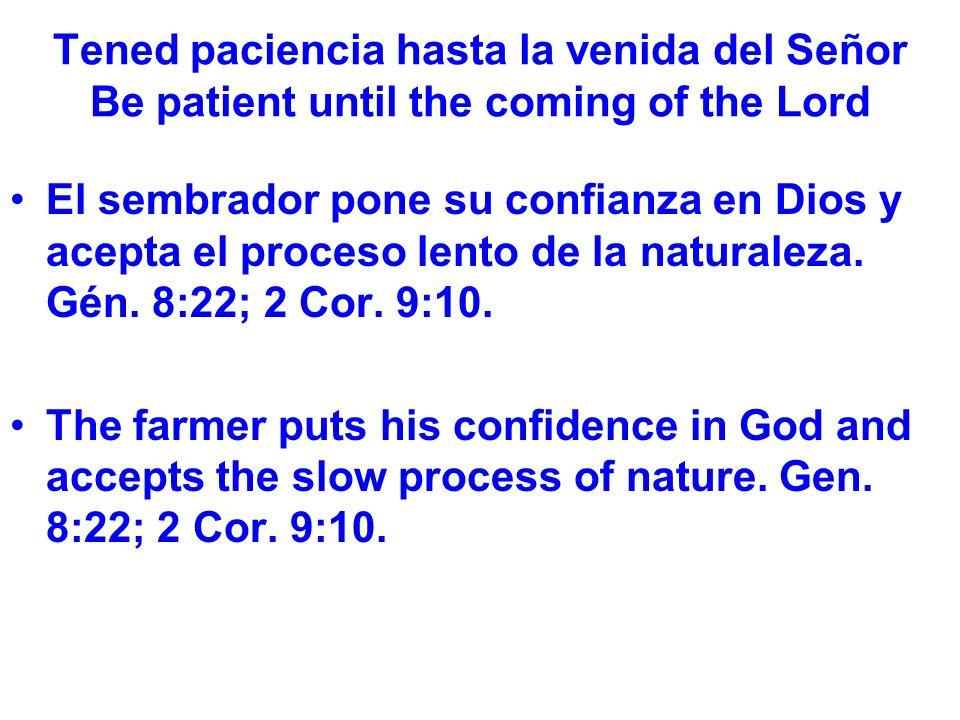 Tened paciencia hasta la venida del Señor Be patient until the coming of the Lord El sembrador pone su confianza en Dios y acepta el proceso lento de la naturaleza.