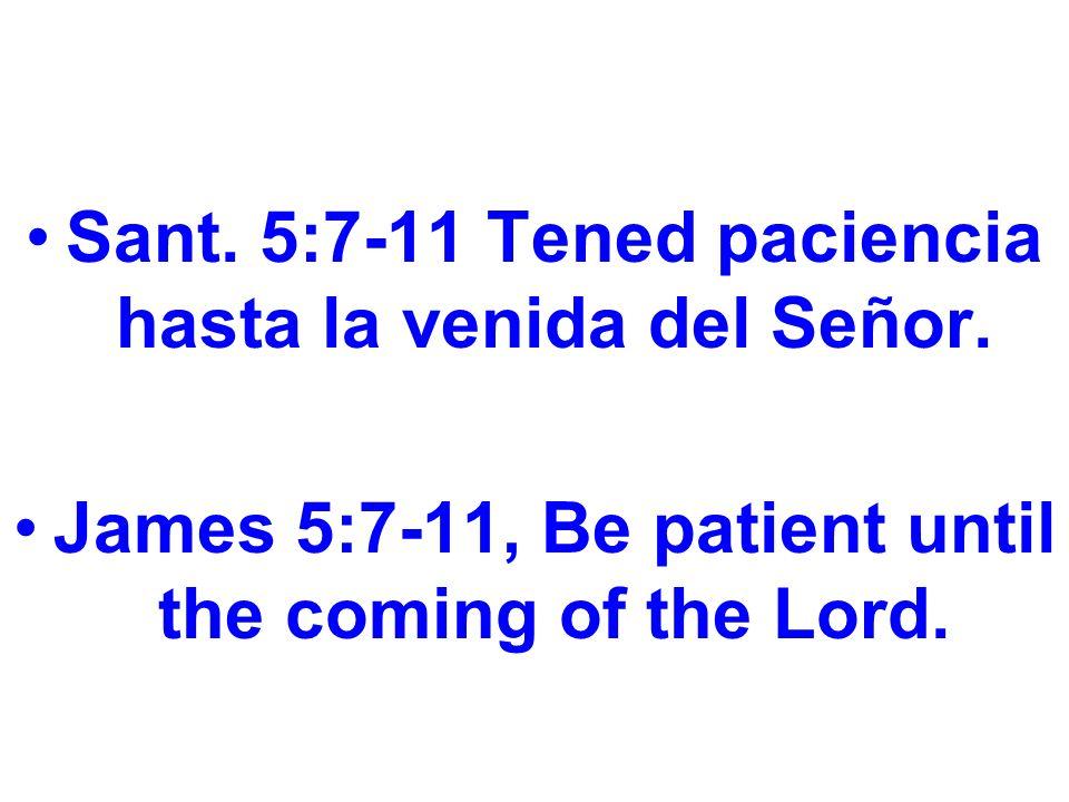 Tened paciencia hasta la venida del Señor Be patient until the coming of the Lord Cristo puede venir en cualquier momento.