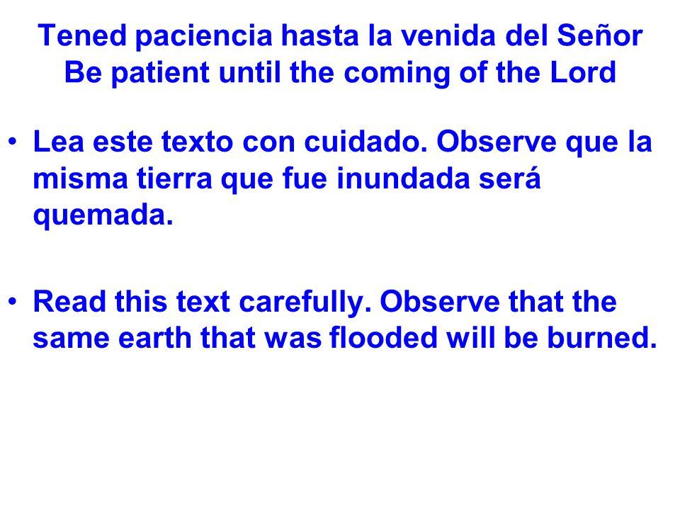 Tened paciencia hasta la venida del Señor Be patient until the coming of the Lord Lea este texto con cuidado.