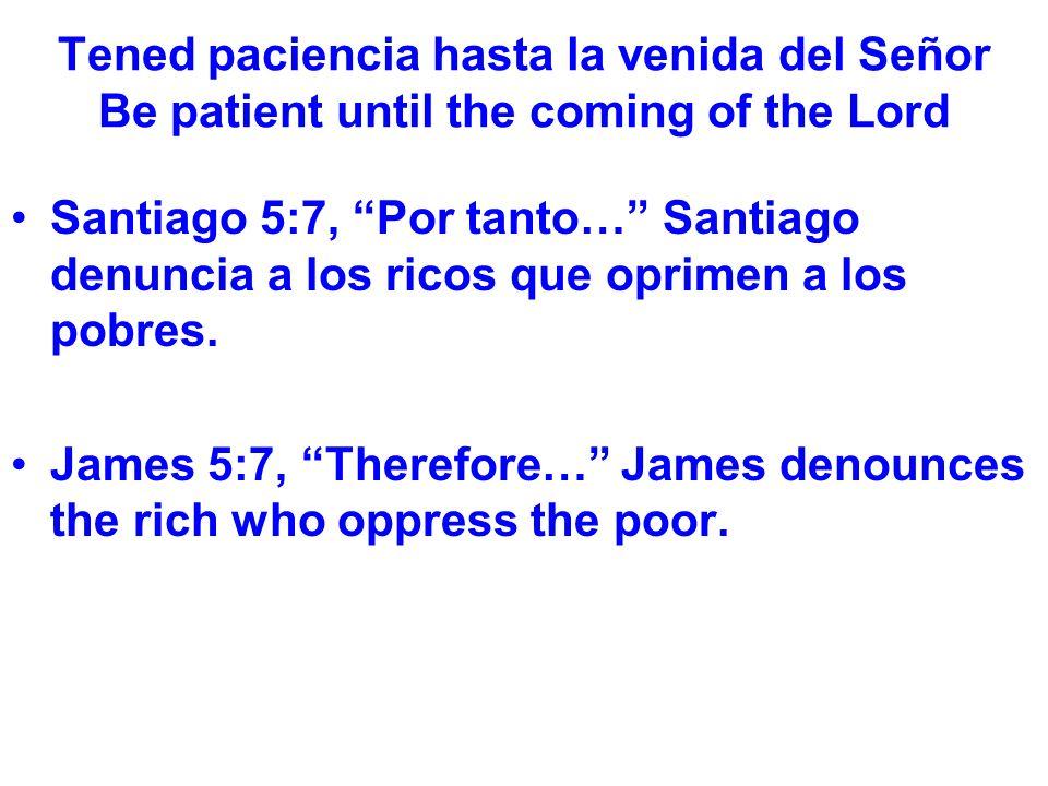 Tened paciencia hasta la venida del Señor Be patient until the coming of the Lord ¿Casa encendida.
