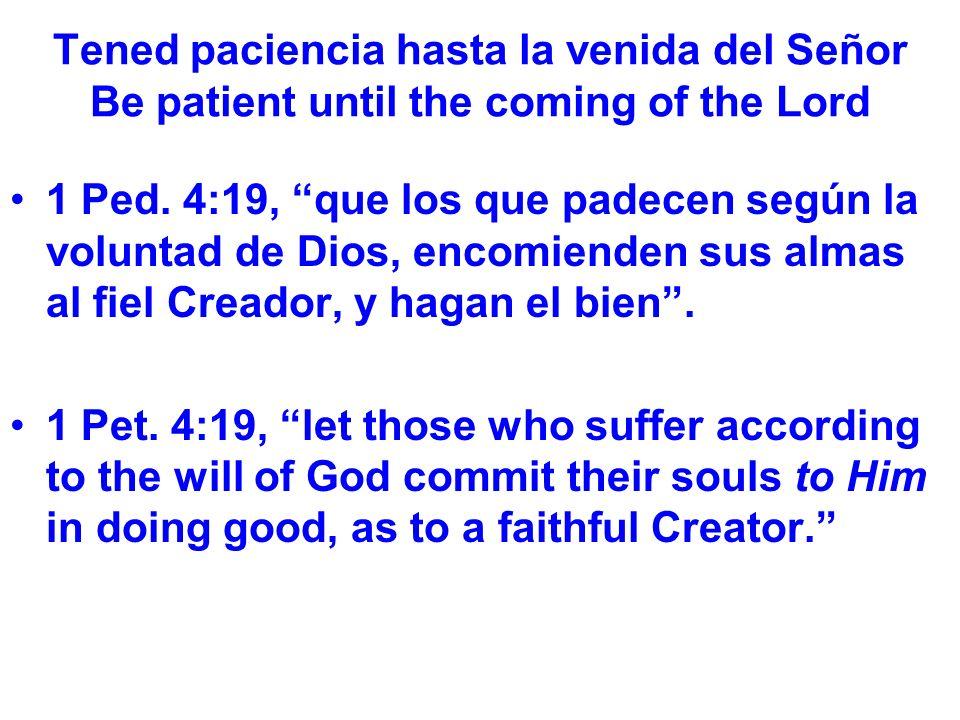 Tened paciencia hasta la venida del Señor Be patient until the coming of the Lord 1 Ped.