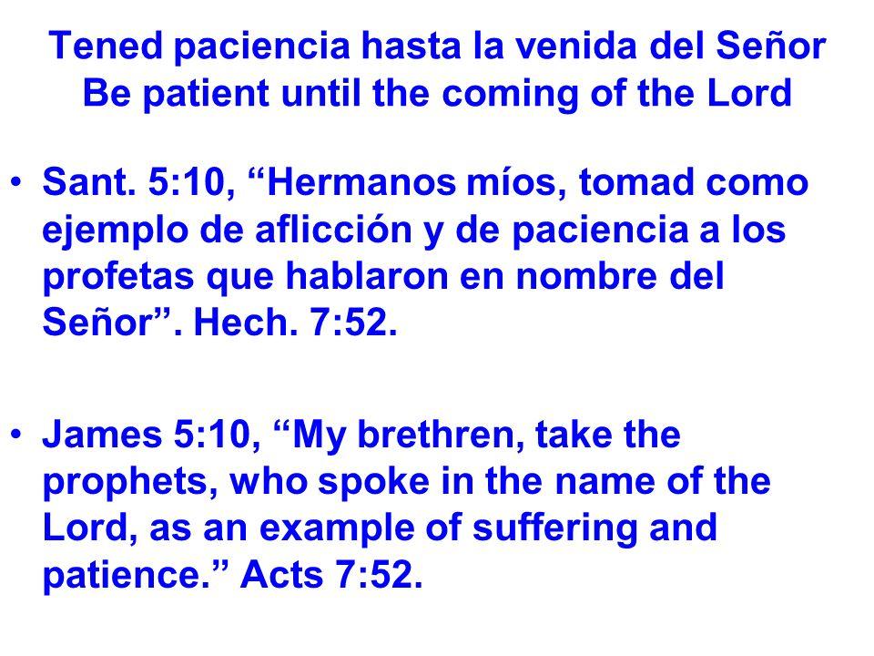 Tened paciencia hasta la venida del Señor Be patient until the coming of the Lord Sant.