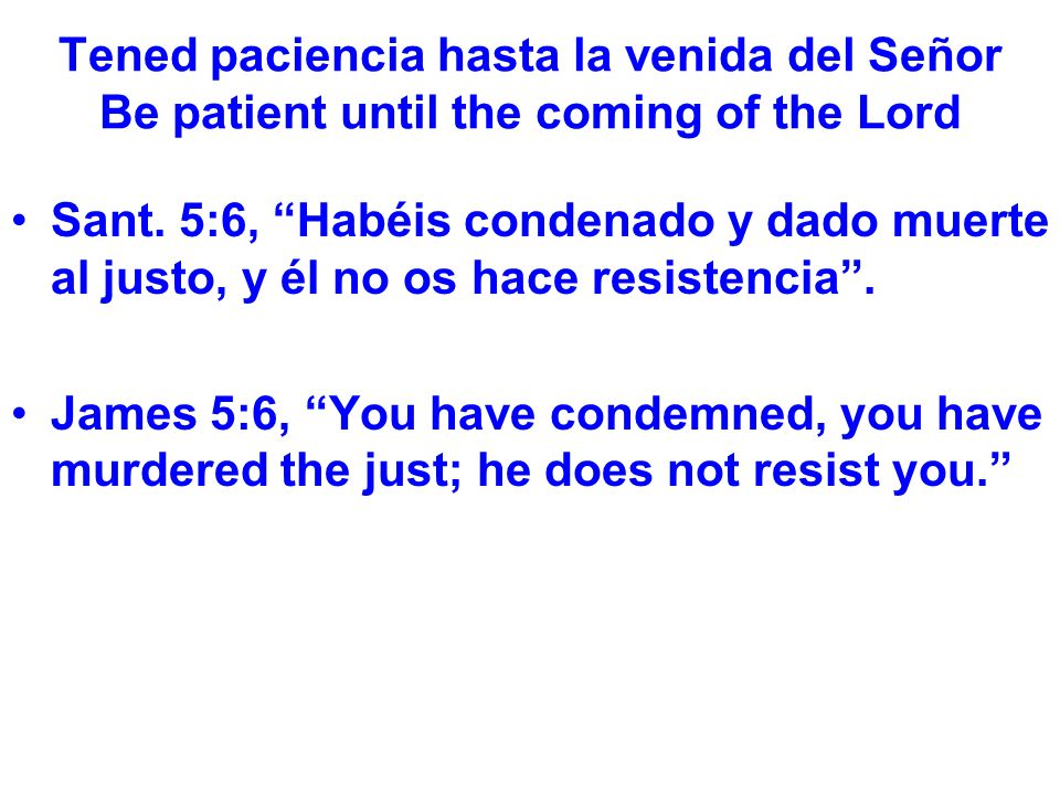 Tened paciencia hasta la venida del Señor Be patient until the coming of the Lord El sembrador tiene que tener mucha paciencia.