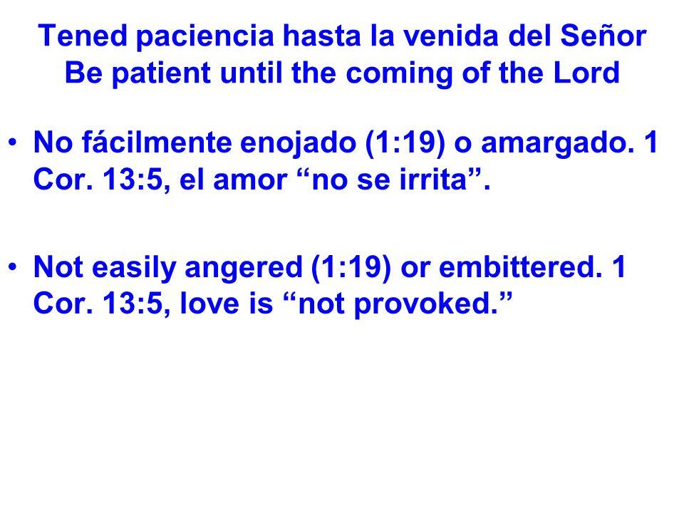 Tened paciencia hasta la venida del Señor Be patient until the coming of the Lord Se sembraba el grano en el otoño esperando la lluvia temprana para que el grano germinara.