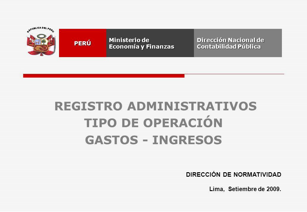REGISTRO ADMINISTRATIVOS TIPO DE OPERACIÓN GASTOS - INGRESOS DIRECCIÓN DE NORMATIVIDAD Lima, Setiembre de 2009.