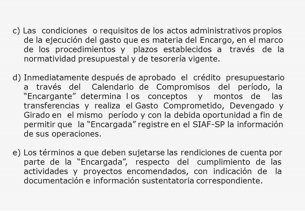 c) Las condiciones o requisitos de los actos administrativos propios de la ejecución del gasto que es materia del Encargo, en el marco de los procedimientos y plazos establecidos a través de la normatividad presupuestal y de tesorería vigente.