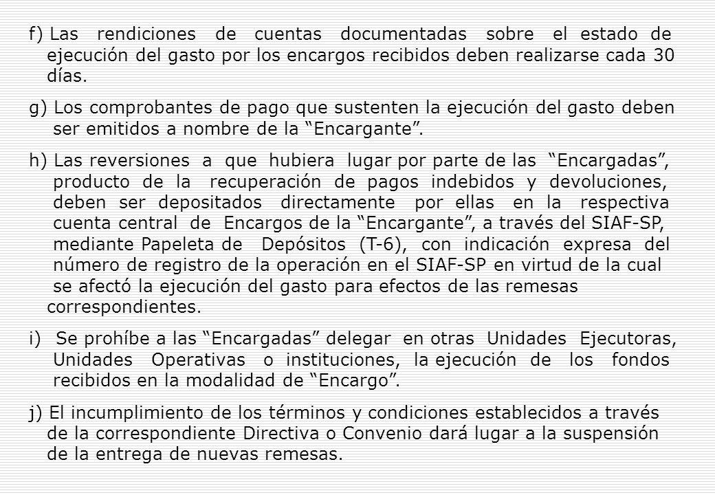 f) Las rendiciones de cuentas documentadas sobre el estado de ejecución del gasto por los encargos recibidos deben realizarse cada 30 días.