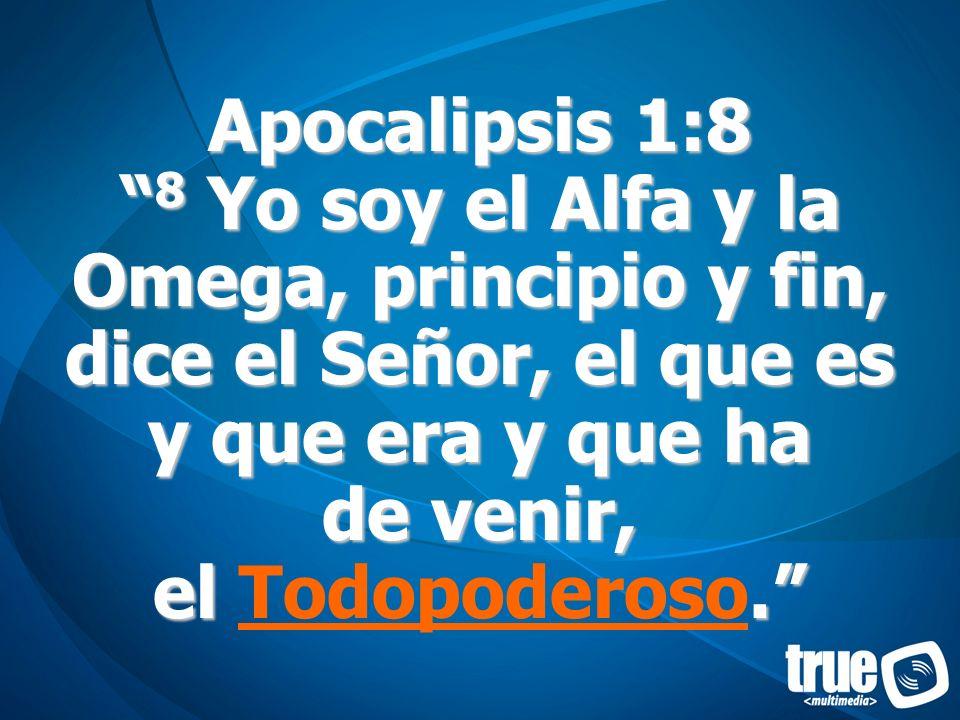 Apocalipsis 1:8 8 Yo soy el Alfa y la Omega, principio y fin, dice el Señor, el que es y que era y que ha de venir, el. Apocalipsis 1:8 8 Yo soy el Al